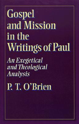Gospel and Mission in the Writings of Paul: An Exegetical and Theological Analysis