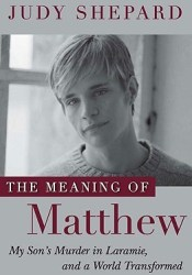 The Meaning of Matthew: My Son's Murder in Laramie, and a World Transformed Pdf Book