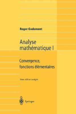 Analyse Mathematique I: Convergence, Fonctions Elementaires