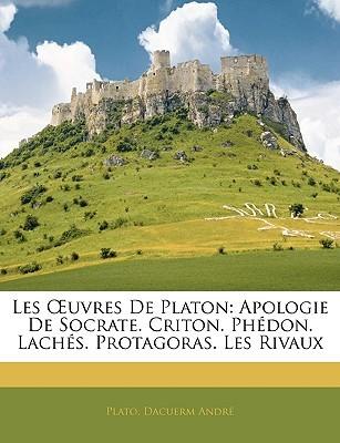 Apologie de Socrate/Criton/Phédon/Lachés/Protagoras/Les Rivaux