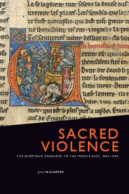 Sacred Violence: The European Crusades to the Middle East, 1095-1396