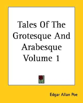 Tales of the Grotesque and Arabesque Volume 1 (Tales of the Grotesque and Arabesque, #1)