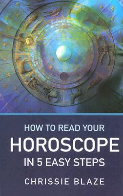 How to Read Your Horoscope in 5 Easy Steps: Stop Reading Books (Except This One...) and Start Reading Charts
