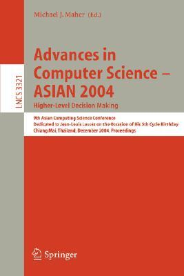 Advances in Computer Science - Asian 2004, Higher Level Decision Making: 9th Asian Computing Science Conference. Dedicated to Jean-Louis Lassez on the Occasion of His 5th Cycle Birthday, Chiang Mai, Thailand, December 8-10, 2004