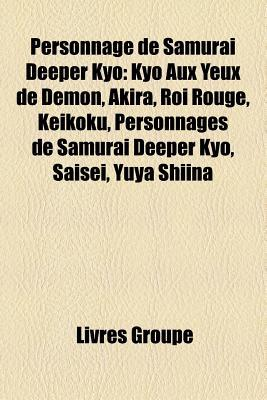 Personnage de Samurai Deeper Kyo: Kyo Aux Yeux de Demon, Akira, Roi Rouge, Keikoku, Personnages de Samurai Deeper Kyo, Saisei, Yuya Shiina