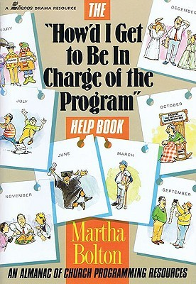 """""""how'd I Get to Be in Charge of the Program"""" Help Book: An Almanac of Church Programming Resources"""