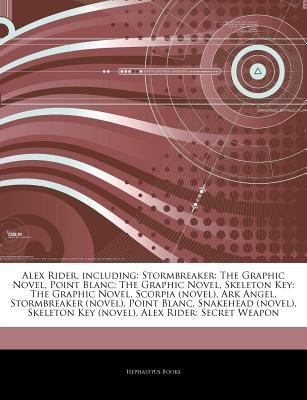 Articles on Alex Rider, Including: Stormbreaker: The Graphic Novel, Point Blanc: The Graphic Novel, Skeleton Key: The Graphic Novel, Scorpia (Novel), Ark Angel, Stormbreaker (Novel), Point Blanc, Snakehead (Novel), Skeleton Key (Novel)
