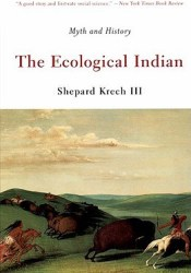The Ecological Indian: Myth and History Pdf Book