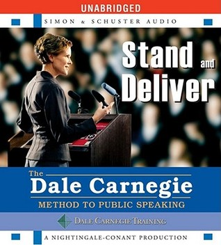Stand and Deliver: The Dale Carnegie Method to Public Speaking