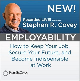 Employability: How to keep your Job, Secure Your Future, abd Become Indispensible at Work