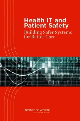 Health IT and Patient Safety: Building Safer Systems for Better Care [With CDROM]