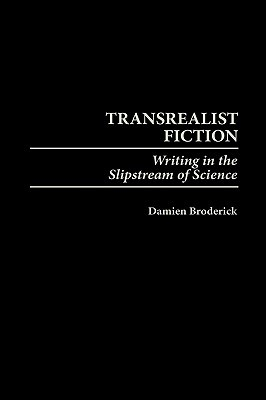 Transrealist Fiction: Writing in the Slipstream of Science