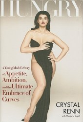 Hungry: A Young Model's Story of Appetite, Ambition, and the Ultimate Embrace of Curves Pdf Book