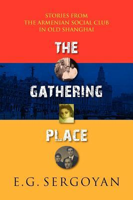 The Gathering Place: Stories from the Armenian Social Club in Old Shanghai