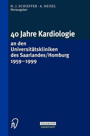 40 Jahre Kardiologie an Den Universitatskliniken Des Saarlandes/Homburg 1959 1999