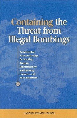 Containing the Threat from Illegal Bombings: An Integrated National Strategy for Marking, Tagging, Rendering Inert, and Licensing Explosives and Their Precursors