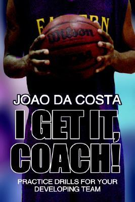 I Get It, Coach!: Practice Drills for Your Developing Team