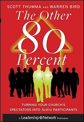 The Other 80 Percent: Turning Your Church's Spectators Into Active Participants