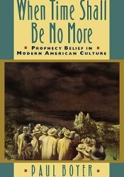 When Time Shall Be No More: Prophecy Belief in Modern American Culture Pdf Book