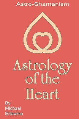 Astrology of the Heart: Astro-Shamanism