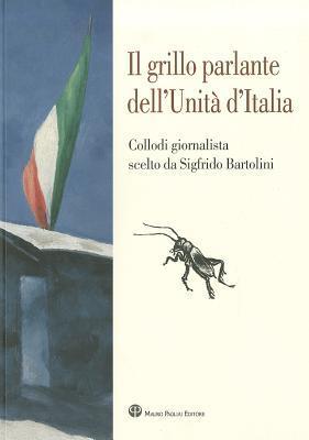 Il Grillo Parlante Dell'unita D'Italia: Collodi Giornalista Scelto Da Sigfrido Bartolini