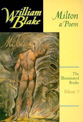 Milton: A Poem (The Illuminated Books of William Blake, Vol 5)