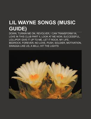 Lil Wayne Songs (Music Guide): Down, Turnin Me On, Revolver, I Can Transform YA, Love in This Club Part II, Look at Me Now, Successful