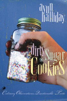 Dirty Sugar Cookies: Culinary Observations, Questionable Taste