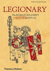 Legionary: The Roman Soldier's (Unofficial) Manual Pdf Book