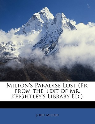 Milton's Paradise Lost (PR. from the Text of Mr. Keightley's Library Ed.).