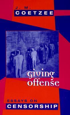Giving Offense: Essays on Censorship