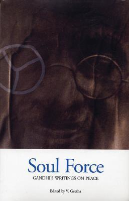Soul Force: Gandhi's Writings on Peace