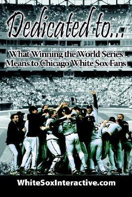 Dedicated To....: What Winning the World Series Means to Chicago White Sox Fans