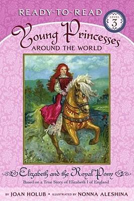 Elizabeth and the Royal Pony: Based on a True Story of Elizabeth I of England