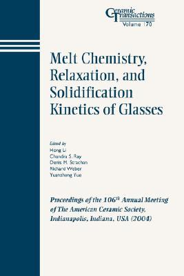 Melt Chemistry, Relaxation, and Solidification Kinetics of Glasses: Proceedings of the 106th Annual Meeting of the American Ceramic Society, Indianapolis, Indiana, USA 2004