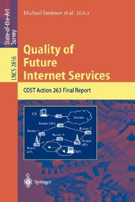Quality Of Future Internet Services: Cost Action 263 Final Report (Lecture Notes In Computer Science)