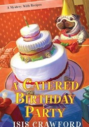 A Catered Birthday Party (A Mystery with Recipes, #6) Pdf Book