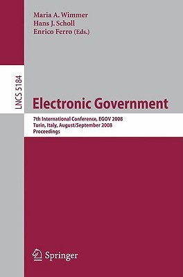 Electronic Government: 7th International Conference, Egov 2008, Torino, Italy, August 31   September 5, 2008, Proceedings (Lecture Notes In Computer Science ... Applications, Incl. Internet/Web, And Hci)