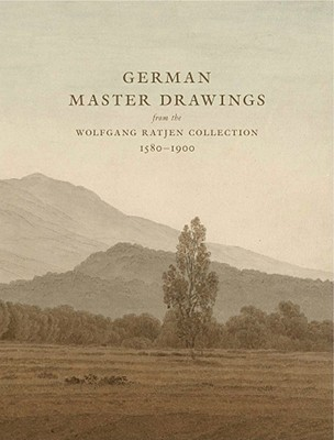 German Master Drawings: From the Wolfgang Ratjen Collection, 1580-1900