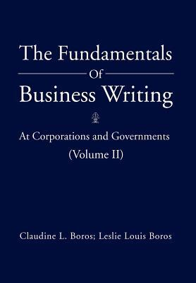 The Fundamentals of Business Writing: At Corporations and Governments (Volume II)