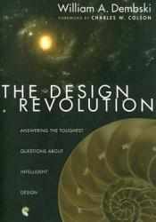 The Design Revolution: Answering the Toughest Questions about Intelligent Design Pdf Book