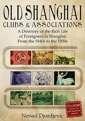 Old Shanghai Clubs and Associations: A Directory of the Rich Life of Foreigners in Shanghai from the 1840s to the 1950s