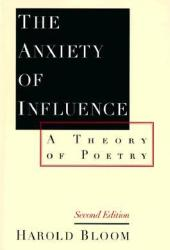 The Anxiety of Influence: A Theory of Poetry Book
