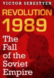 Revolution 1989: The Fall of the Soviet Empire Pdf Book