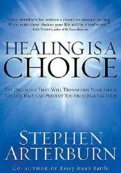Healing Is a Choice: 10 Decisions That Will Transform Your Life and 10 Lies That Can Prevent You from Making Them Pdf Book