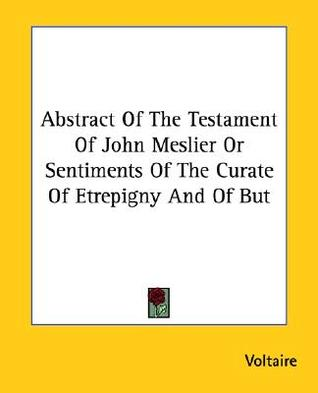 Abstract of the Testament of John Meslier or Sentiments of the Curate of Etrepigny