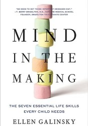 Mind in the Making: The Seven Essential Life Skills Every Child Needs Book by Ellen Galinsky