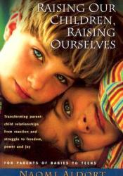 Raising Our Children, Raising Ourselves Book by Naomi Aldort