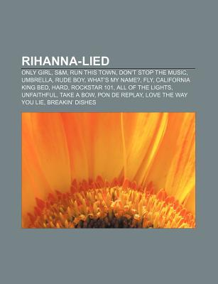 Rihanna-Lied: Only Girl, S&m, Run This Town, Don't Stop the Music, Umbrella, Rude Boy, What's My Name?, Fly, California King Bed, Hard