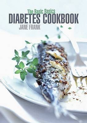The Basic Basics Diabetes Cookbook